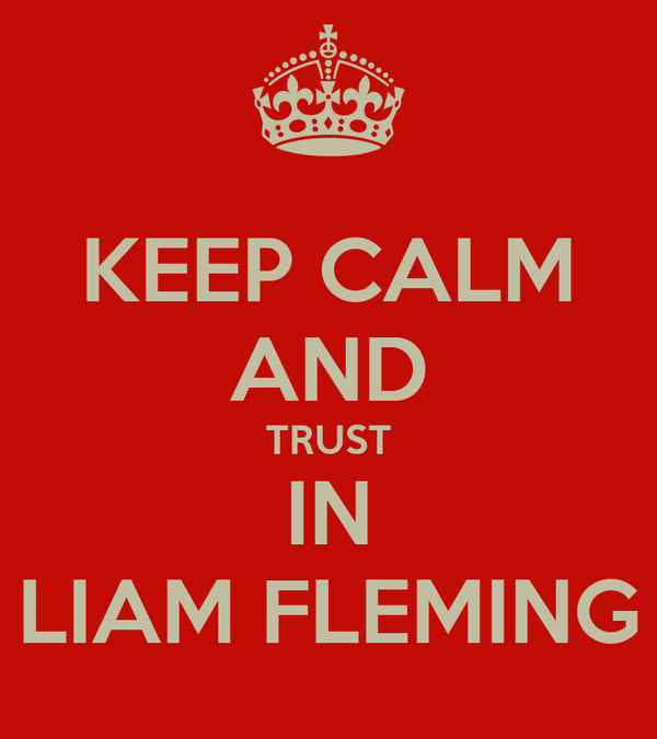 KEEP CALM AND TRUST IN LIAM FLEMING