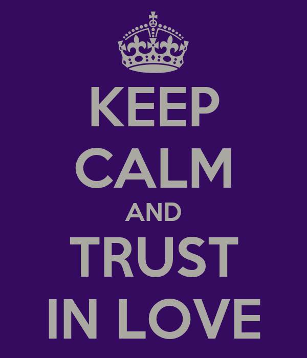 KEEP CALM AND TRUST IN LOVE