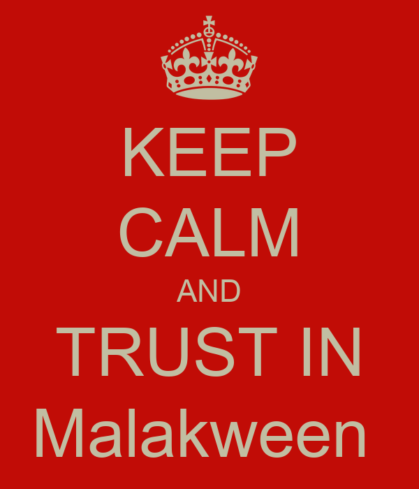 KEEP CALM AND TRUST IN Malakween