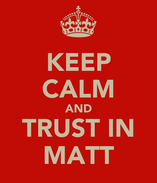 KEEP CALM AND TRUST IN MATT