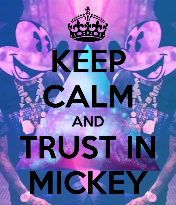 KEEP CALM AND TRUST IN MICKEY