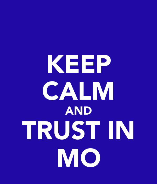 KEEP CALM AND TRUST IN MO