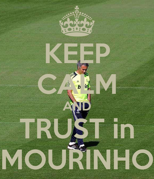 KEEP CALM AND TRUST in MOURINHO