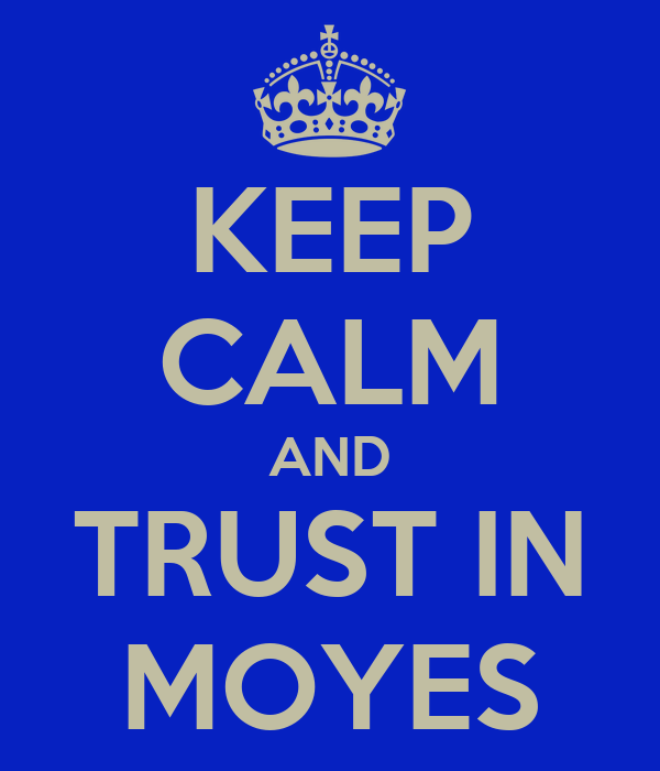 KEEP CALM AND TRUST IN MOYES