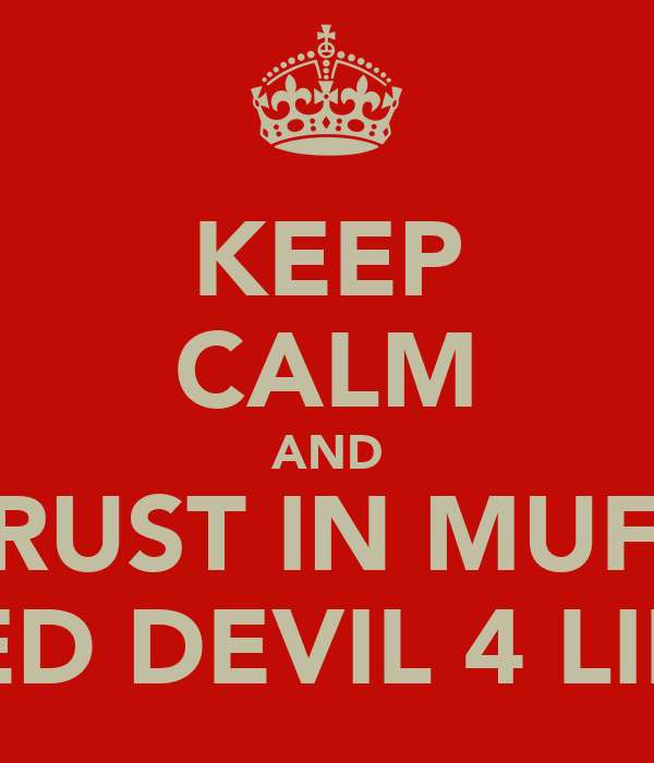 KEEP CALM AND TRUST IN MUFC RED DEVIL 4 LIFE
