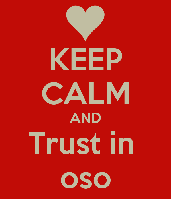 KEEP CALM AND Trust in  oso