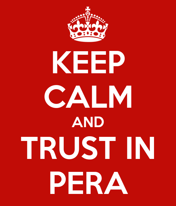 KEEP CALM AND TRUST IN PERA