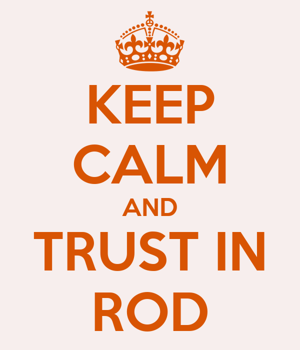 KEEP CALM AND TRUST IN ROD