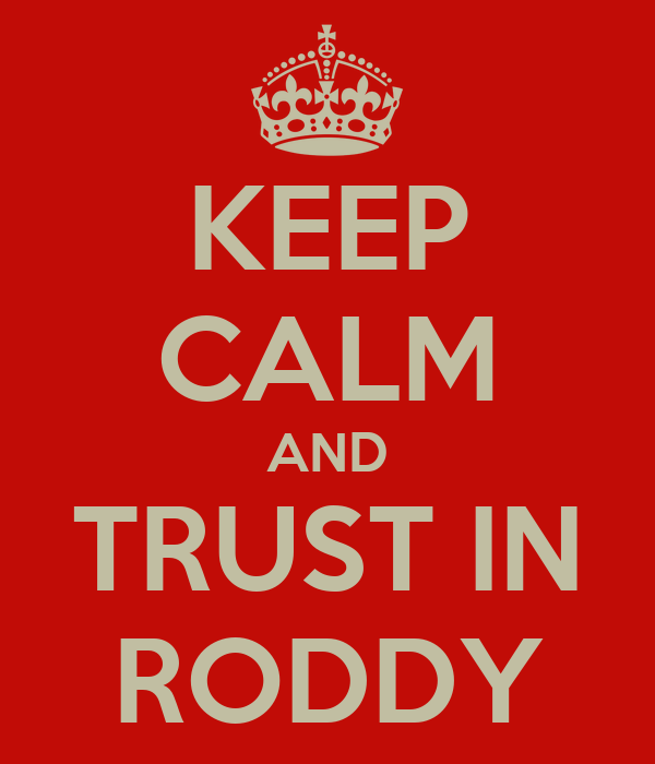 KEEP CALM AND TRUST IN RODDY
