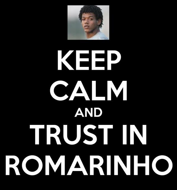 KEEP CALM AND TRUST IN ROMARINHO