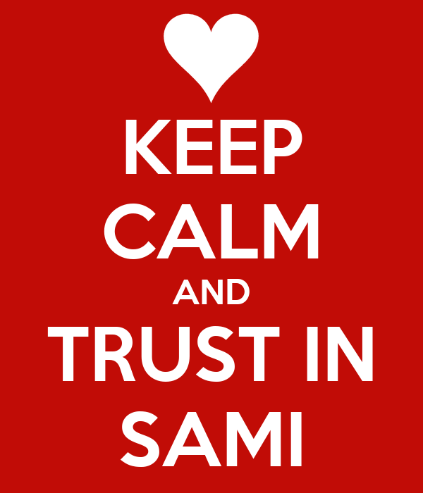 KEEP CALM AND TRUST IN SAMI