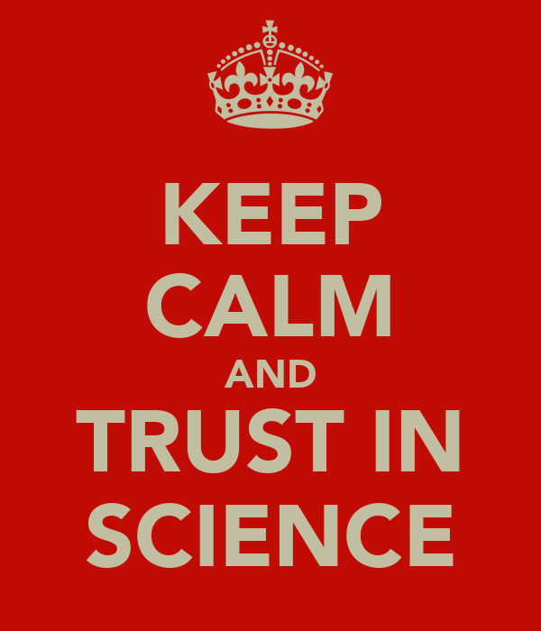 KEEP CALM AND TRUST IN SCIENCE