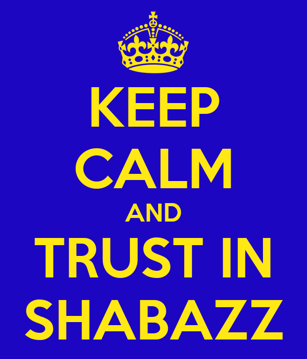 KEEP CALM AND TRUST IN SHABAZZ