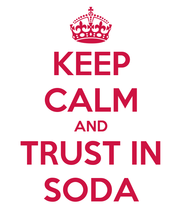 KEEP CALM AND TRUST IN SODA