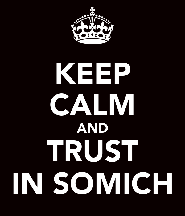 KEEP CALM AND TRUST IN SOMICH