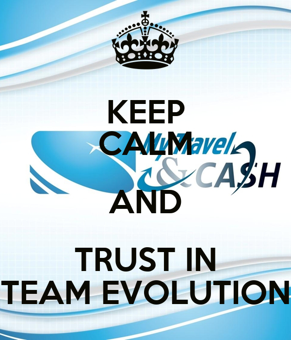 KEEP CALM AND TRUST IN TEAM EVOLUTION