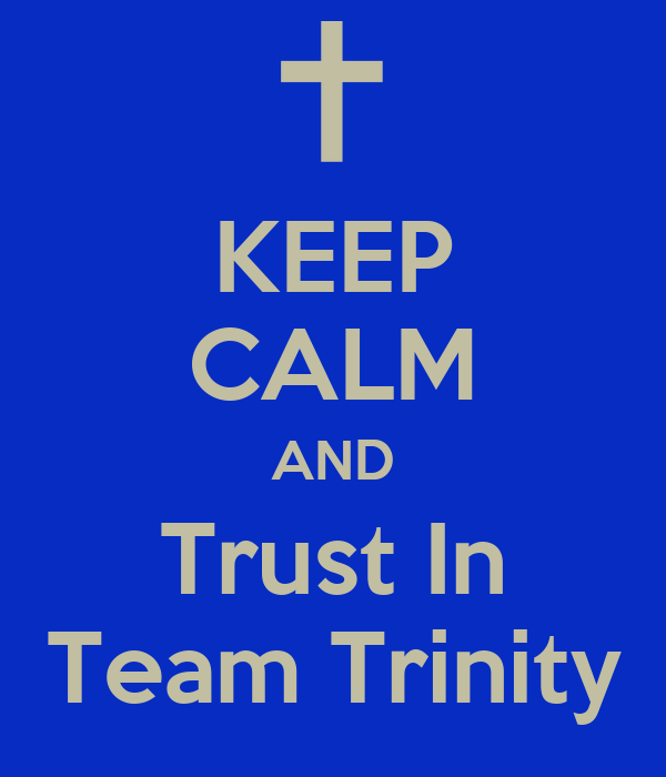 KEEP CALM AND Trust In Team Trinity