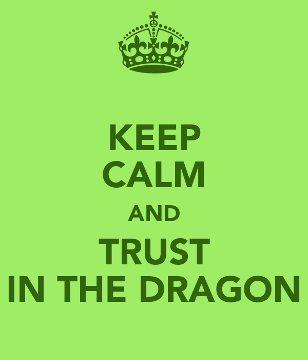 KEEP CALM AND TRUST IN THE DRAGON