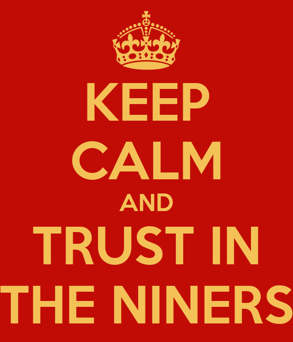 KEEP CALM AND TRUST IN THE NINERS