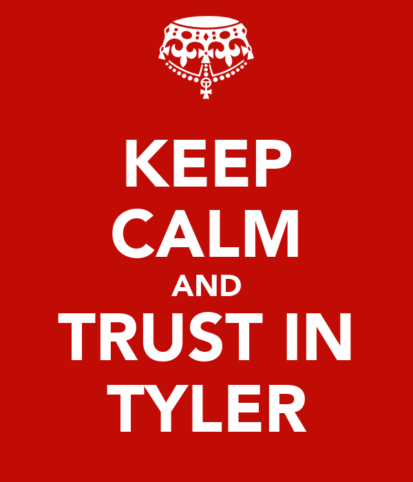 KEEP CALM AND TRUST IN TYLER