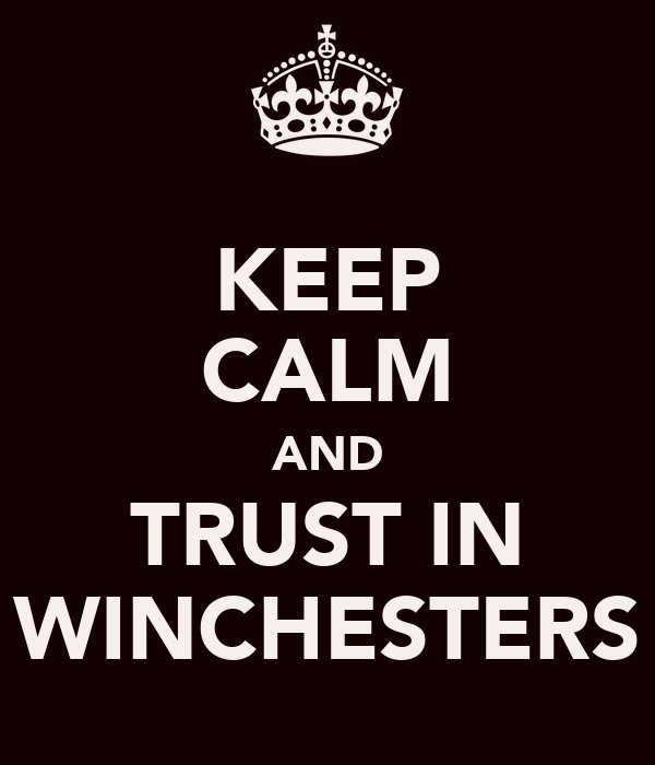 KEEP CALM AND TRUST IN WINCHESTERS