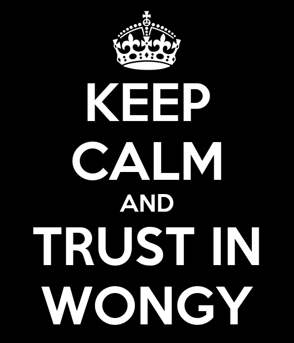 KEEP CALM AND TRUST IN WONGY