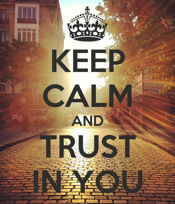KEEP CALM AND TRUST IN YOU