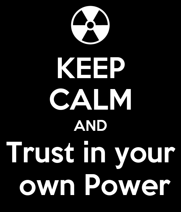 KEEP CALM AND Trust in your  own Power