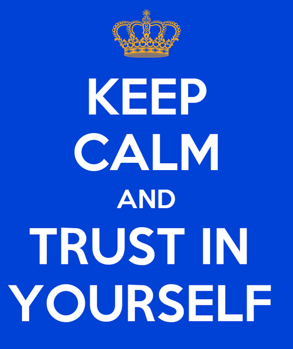 KEEP CALM AND TRUST IN  YOURSELF