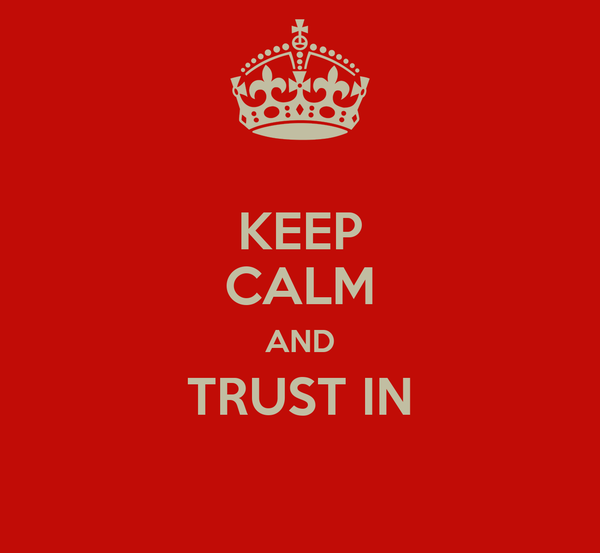 KEEP CALM AND TRUST IN