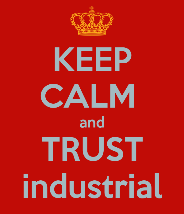 KEEP CALM  and TRUST industrial