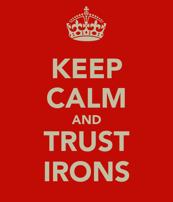 KEEP CALM AND TRUST IRONS
