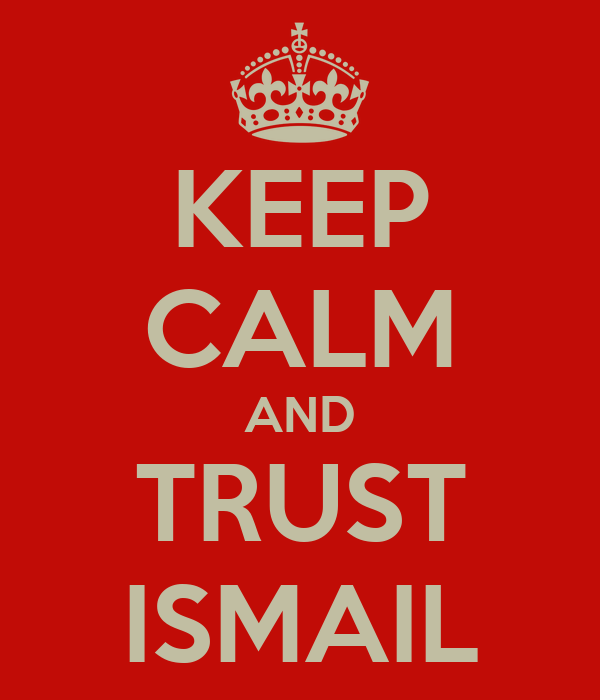KEEP CALM AND TRUST ISMAIL