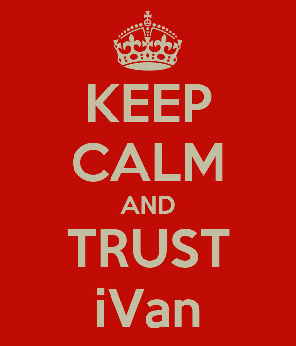KEEP CALM AND TRUST iVan