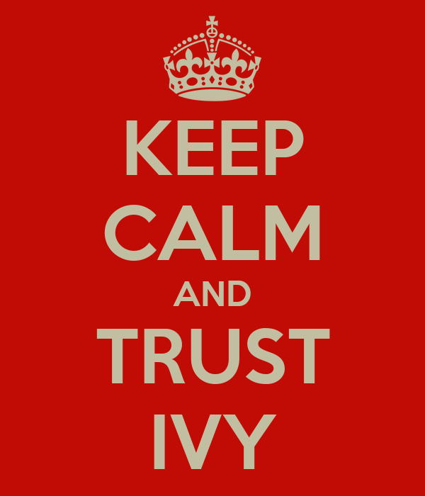 KEEP CALM AND TRUST IVY