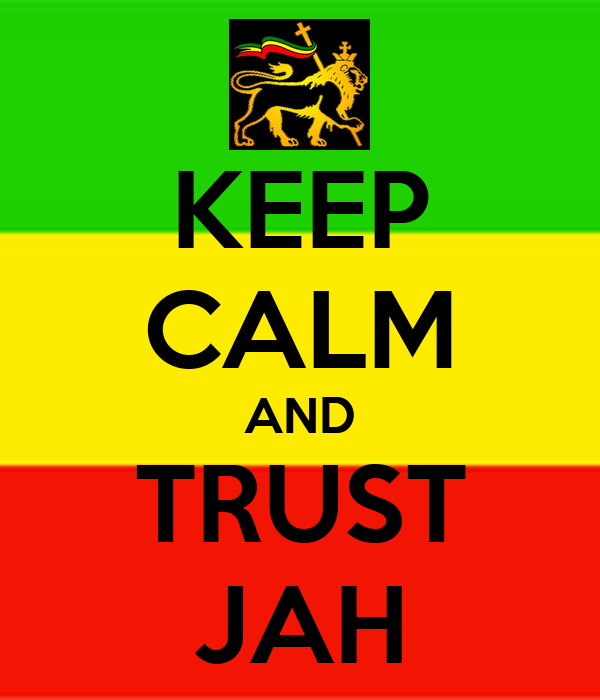 KEEP CALM AND TRUST JAH