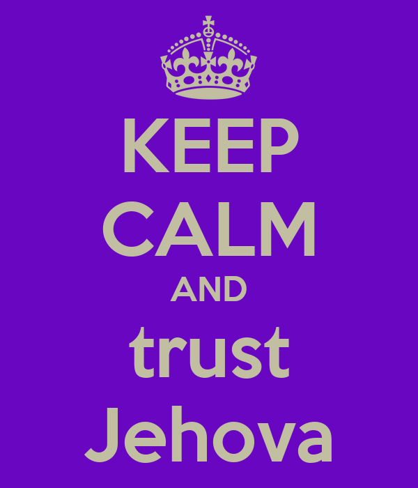 KEEP CALM AND trust Jehova