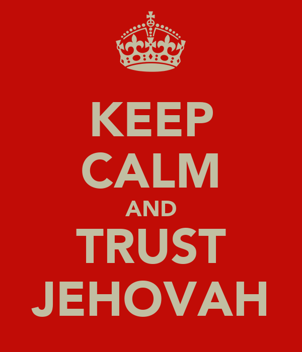 KEEP CALM AND TRUST JEHOVAH