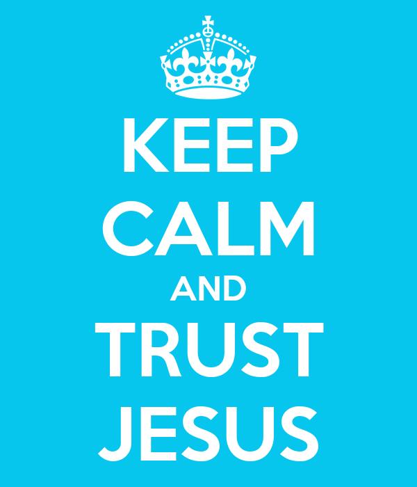 KEEP CALM AND TRUST JESUS