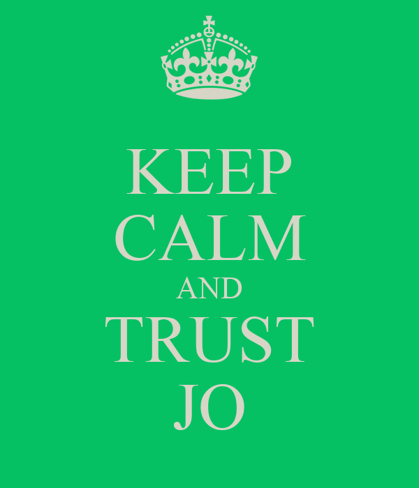 KEEP CALM AND TRUST JO