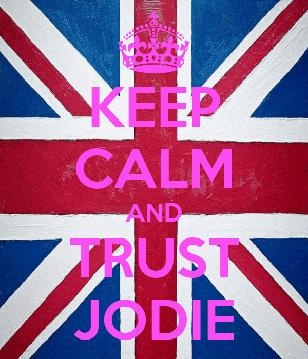 KEEP CALM AND TRUST JODIE