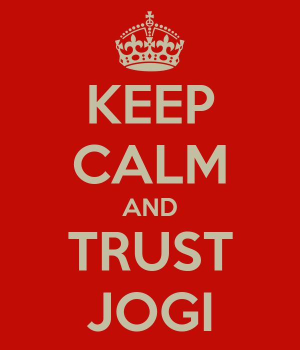 KEEP CALM AND TRUST JOGI