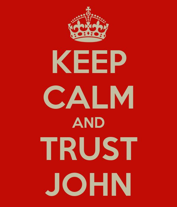 KEEP CALM AND TRUST JOHN