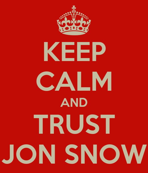 KEEP CALM AND TRUST JON SNOW