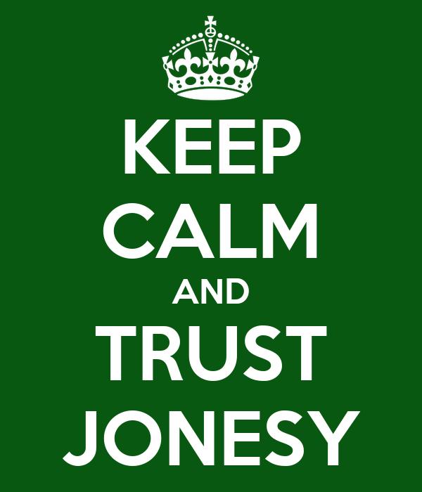 KEEP CALM AND TRUST JONESY