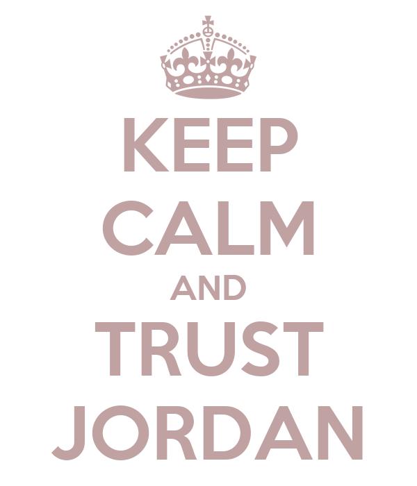 KEEP CALM AND TRUST JORDAN
