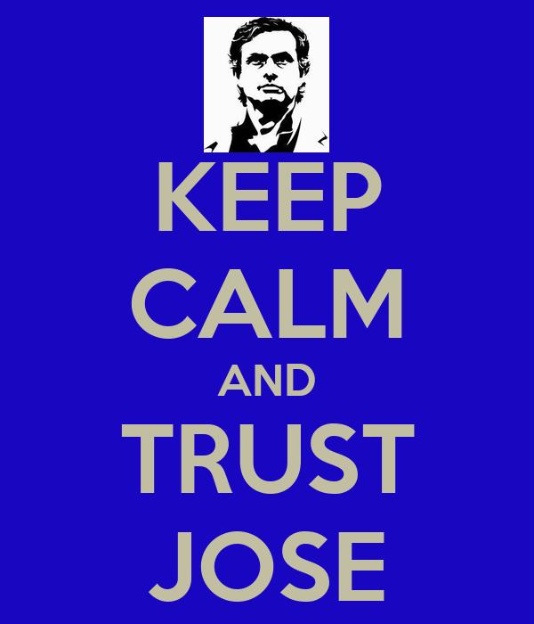 KEEP CALM AND TRUST JOSE