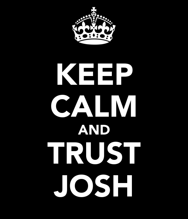 KEEP CALM AND TRUST JOSH