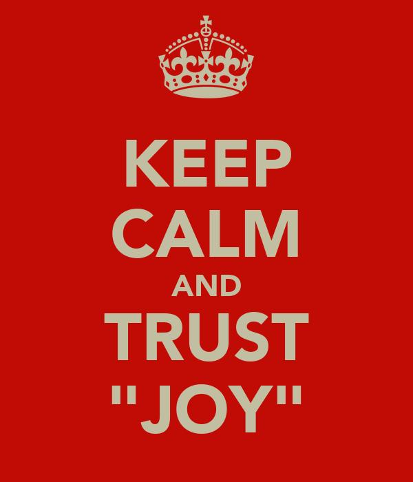 """KEEP CALM AND TRUST """"JOY"""""""