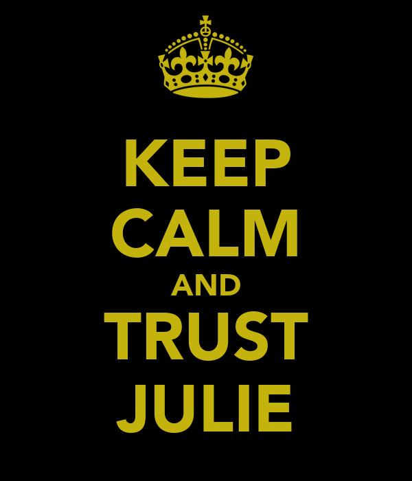 KEEP CALM AND TRUST JULIE